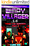 Wimpy Villager 14: Trash the Dungeon (Part I)