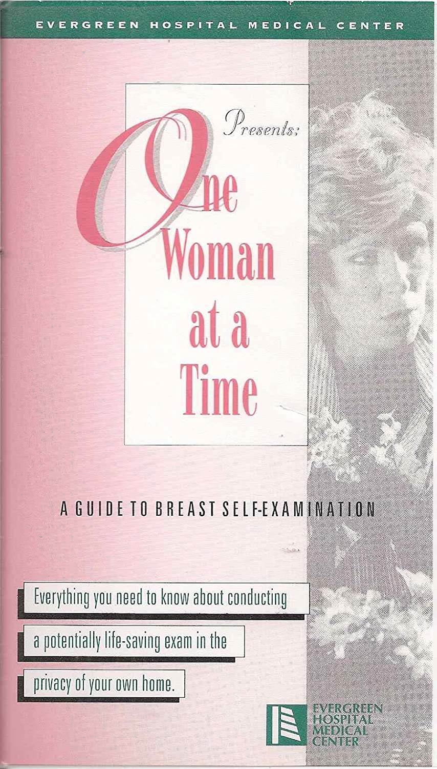 One Woman At a Time: A Guide to Breast Self Examination (Everything You Need to Know About Conducting a Potentially Life-Saving Exam in the Privacy of Your Own Home)