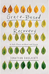 Grace Based Recovery: A Safe Place to Heal and Grow Kindle Edition