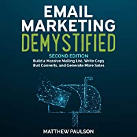 Email Marketing Demystified, Second Edition: Build a Massive Mailing List, Write Copy that Converts and Generate More Sales