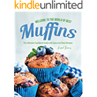 Welcome to the World of Best Muffins: The Ultimate Cookbook Guide with Easy and Tasty Recipes