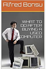 WHAT TO DO AFTER BUYING A USED COMPUTER Kindle Edition