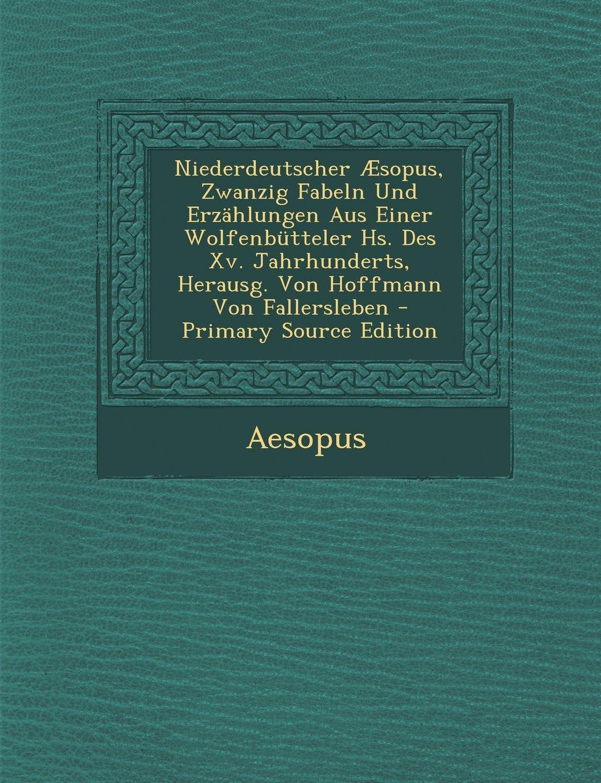 Download Niederdeutscher Aesopus, Zwanzig Fabeln Und Erzahlungen Aus Einer Wolfenbutteler HS. Des XV. Jahrhunderts, Herausg. Von Hoffmann Von Fallersleben - PR (German Edition) pdf epub