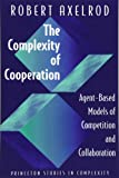 Complexity of Cooperation: Agent-Based Models of Competition and Collaboration (Princeton Studies in Complexity)