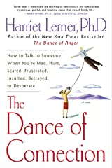 The Dance of Connection: How to Talk to Someone When You're Mad, Hurt, Scared, Frustrated, Insulted, Betrayed, or Desperate Kindle Edition