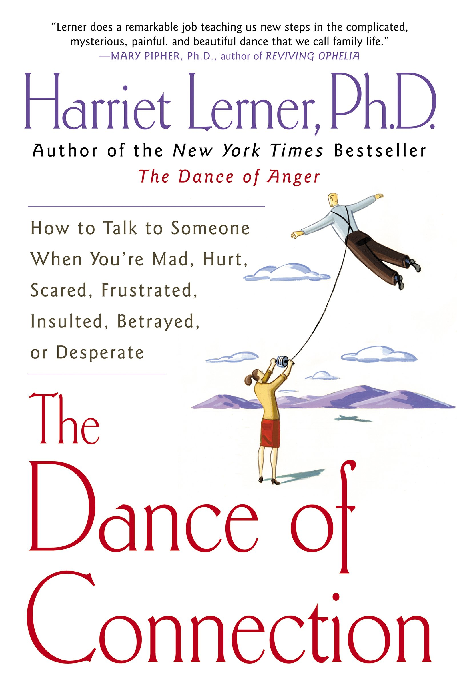 The Dance Of Connection  How To Talk To Someone When You're Mad Hurt Scared Frustrated Insulted Betrayed Or Desperate  English Edition