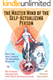 The Master Mind of the Self-Actualizing Person: The Life and Legacy of Abraham Maslow, and My Sudden Awakening into Self…