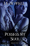 Possess My Soul (The Possess Saga Book 5)