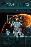 To Shape the Dark (Feral Astrogators Book 2)