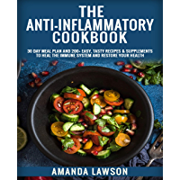 THE ANTI-INFLAMMATORY COOKBOOK: 30 Day Meal Plan and 200+ Easy, Tasty Recipes & Supplements to Heal the Immune System…