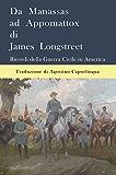 Da Manassas ad Appomattox: Ricordi della Guerra Civile in America di James Longstreet