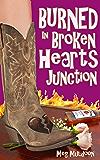 Burned in Broken Hearts Junction: A Cozy Matchmaker Mystery (Cozy Matchmaker Mystery Series Book 1)