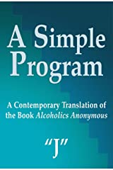 A Simple Program: A Contemporary Translation of the Book Alcoholics Anonymous Kindle Edition