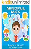 Mindful Max learns the law of attraction: A fantasy story book for children to learn the law of attraction and develop their psychology (loa 1) (English Edition)