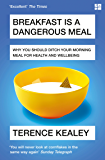 Breakfast is a Dangerous Meal: Why You Should Ditch Your Morning Meal For Health and Wellbeing (English Edition)