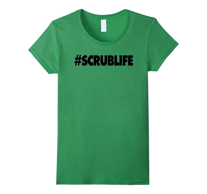 #SCRUBLIFE Funny Nurse T-Shirt, RN RT EMT MD LPN Shirt