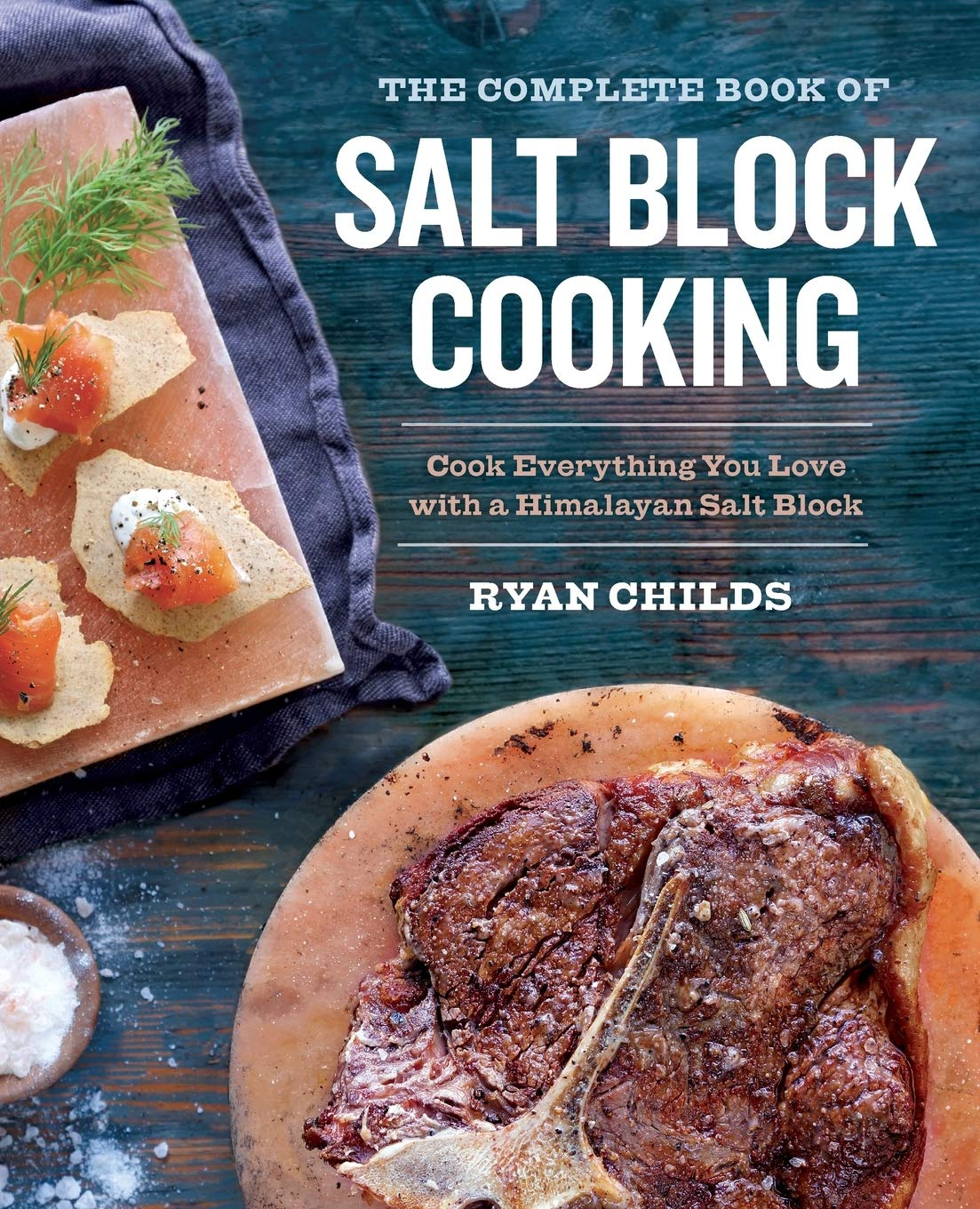 The Complete Book Of Salt Block Cooking  Cook Everything You Love With A Himalayan Salt Block