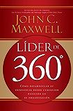 Líder de 360°: Cómo desarrollar su influencia desde cualquier posición en su organización (Spanish Edition)
