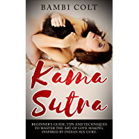 Kama Sutra: Beginner's Guide, Tips and Techniques to Master the Art of Love Making. Inspired by Indian Sex Guru ( A…