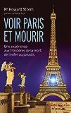 Voir Paris et Mourir: Une expérience aux frontières de la mort, de l'enfer au paradis.