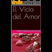 El Vicio del Amor (Spanish Edition)