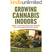 Growing Cannabis Indoors: Grow your Own Marijuana Indoors with this Simple and Easy Guide (English Edition)
