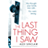The Last Thing I Saw: A gripping psychological thriller with a twist that will take your breath away