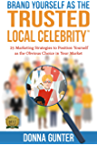 Brand Yourself as The Trusted Local Celebrity: 25 Marketing Strategies to Position Yourself as the Obvious Choice in Your Market