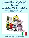 Alice nel Paese delle Meraviglie, Amigurumi, Set di Schemi Uncinetto in Italiano, Alice, Bianconiglio, Stregatto e Cappellaio Matto