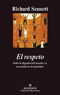 El respeto: (Sobre la dignidad del hombre en un mundo de desigualdades) (