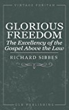 Glorious Freedom: The Excellency of Gospel above the Law (Vintage Puritan)