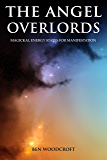 The Angel Overlords: Magickal Energy States for Manifestation