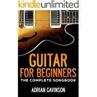 Guitar For Beginners: The Complete Songbook