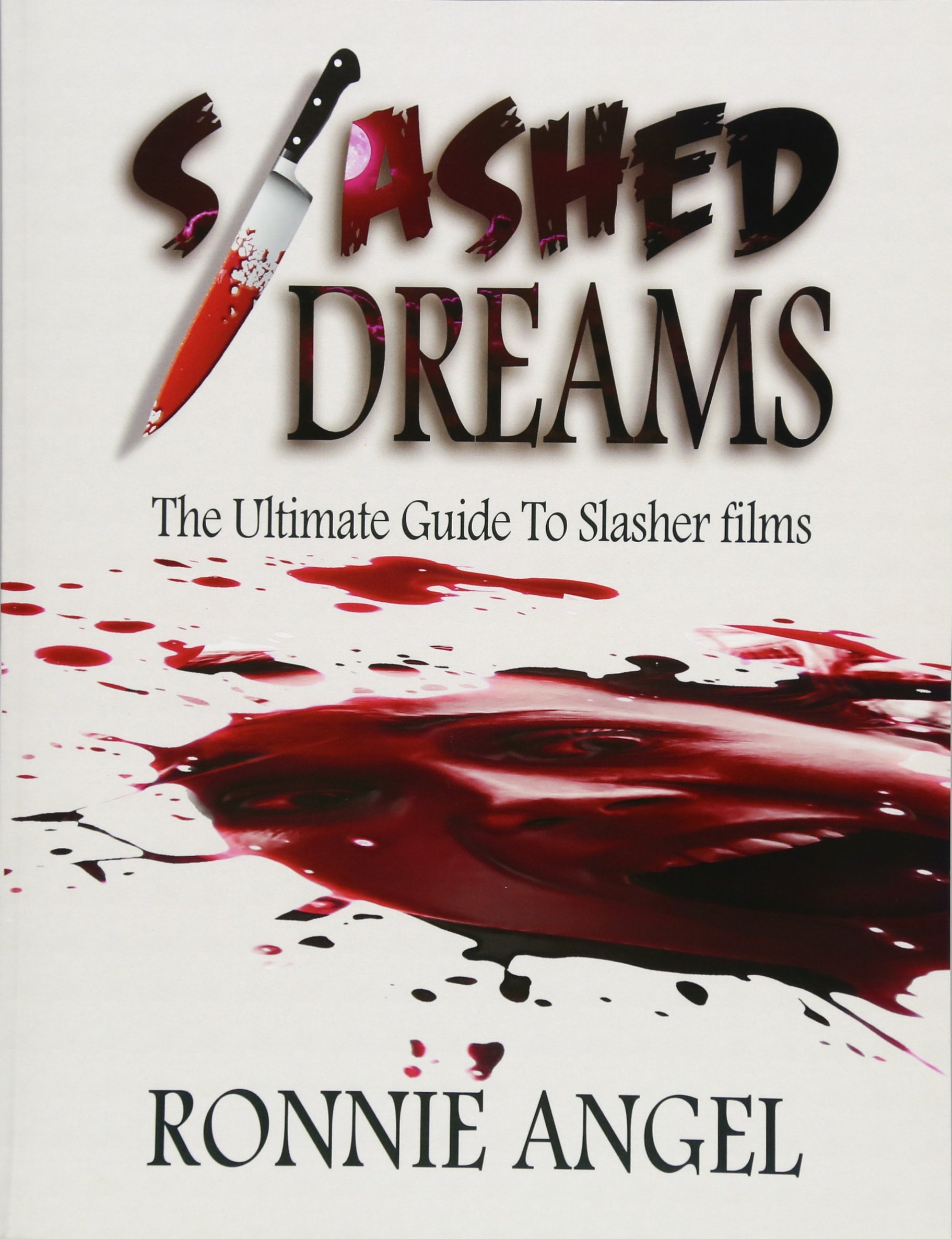 Slashed Dreams: The Ultimate Guide to Slasher Movies Paperback – October  28, 2015
