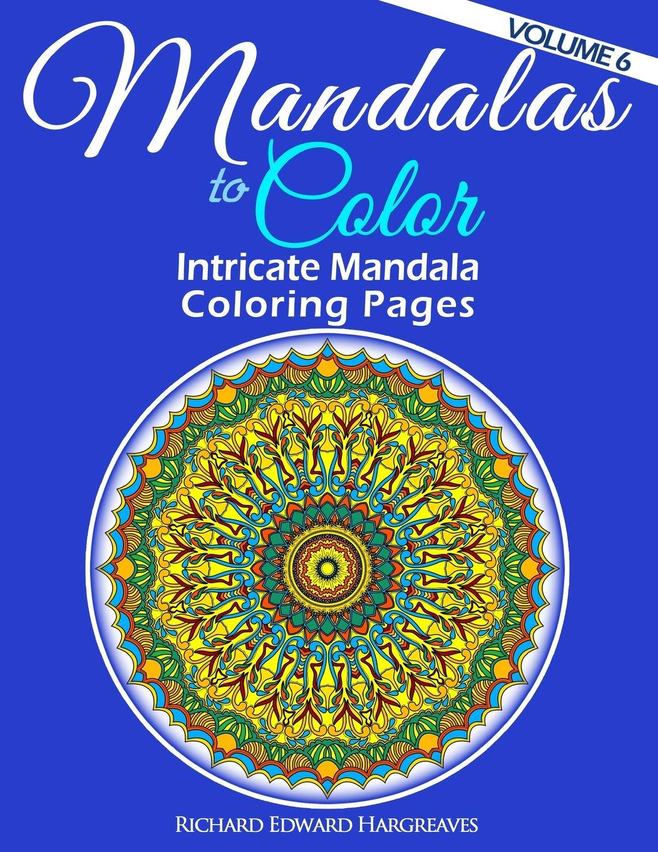 Read Online Mandalas to Color - Intricate Mandala Coloring Pages: Advanced Designs (Mandala Coloring Books) (Volume 6) pdf