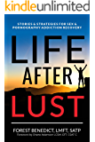 Life After Lust: Stories & Strategies for Sex & Pornography Addiction Recovery