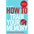 How To Train Your Memory (How To: Academy Book 7)