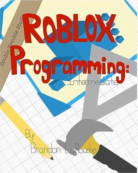 Intermediate Roblox Programming Larouche Brandon Ebook Amazon Com