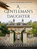 A Gentleman's Daughter: A Pride and Prejudice Variation