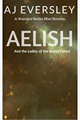 Aelish & The Ladies of the Muted Forest: A Watcher Series Mini Novella (The Watcher Series)