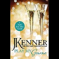 Play My Game: A Stark Ever After Novella (Stark Trilogy Book 17)