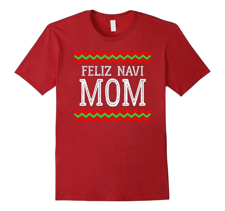 Feliz Navi Mom Ugly Feliz Navidad Christmas Sweater T Shirt-ANZ