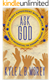 Ask God: My 30-Day Experiment with Prayer and Its Potential to Answer Yours