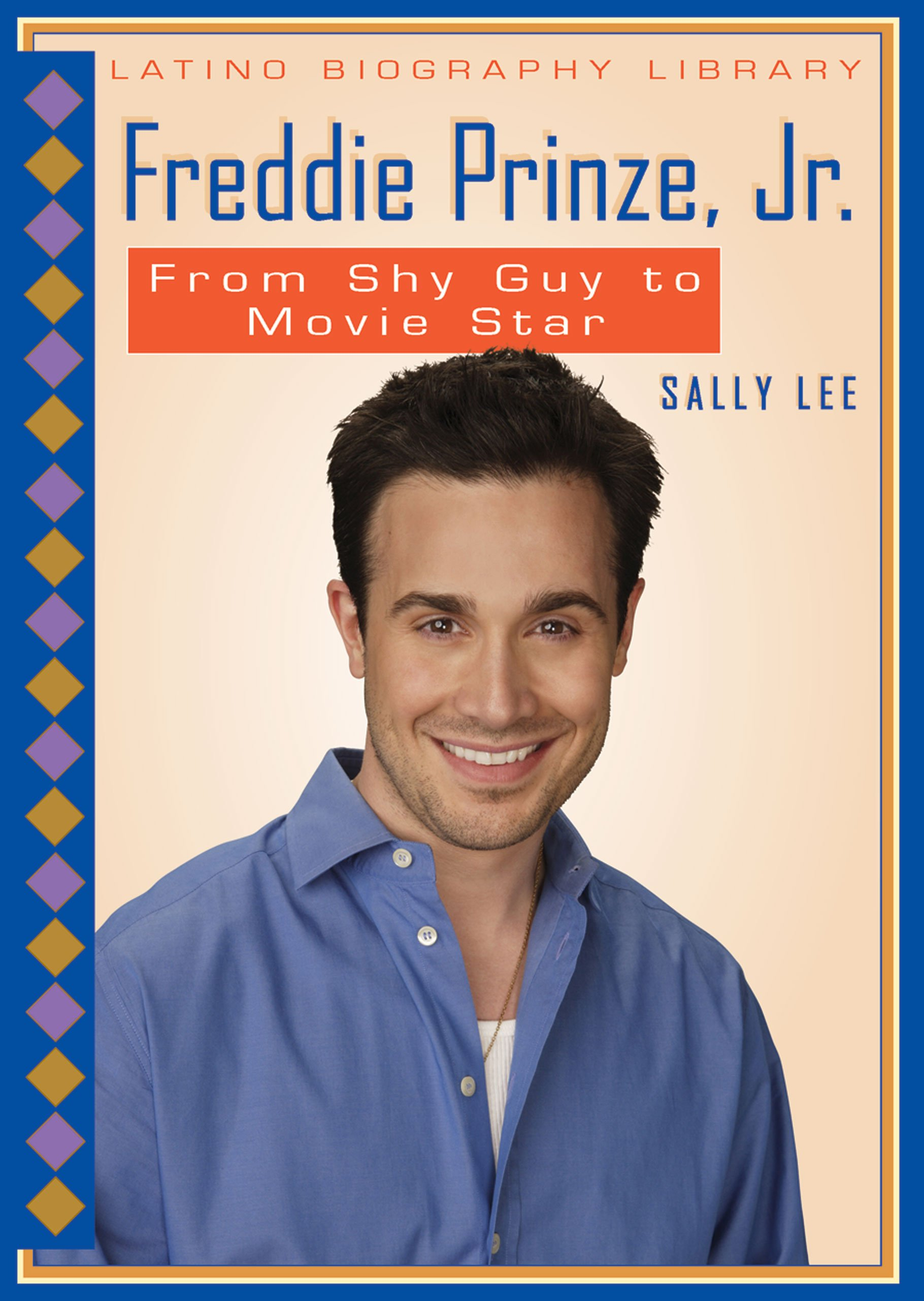 Freddie Prinze, Jr.: From Shy Guy to Movie Star (Latino Biography Library) ebook
