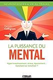 La puissance du mental: Hyperinvestissement, stress, épuisement... - Comment se remotiver ?