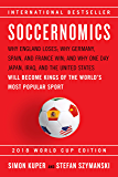 Soccernomics: Why England Loses, Why Germany and Brazil Win, and Why the U.S., Japan, Australia, Turkey -- and Even Iraq -- Are Destined to Become the ... World's Most Popular Sport (English Edition)