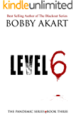 Pandemic: Level 6: A Post Apocalyptic Medical Thriller Fiction Series (The Pandemic Series Book 3)