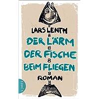 Der Lärm der Fische beim Fliegen: Roman