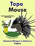 """Racconto Bilingue in Italiano e Inglese: Topo — Mouse (Serie """"Impara l'inglese"""" Vol. 4)"""