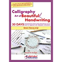 Calligraphy - Art of Beautiful Handwriting - Roman Chancery script - 30 days comprehensive step-by-step instructional course book for beginners and calligraphy enthusiasts